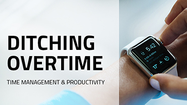 Ditching Overtime: Time Management & Productivity